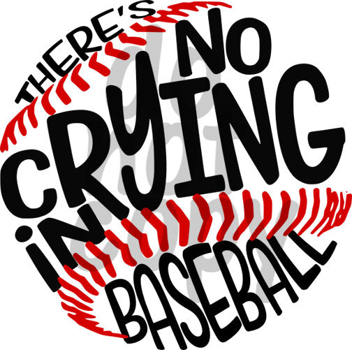 There's No Crying In Baseball - Dye Sub Heat Transfer Sheet