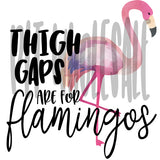 Thigh Gaps are for Flamingos - Dye Sub Heat Transfer Sheet
