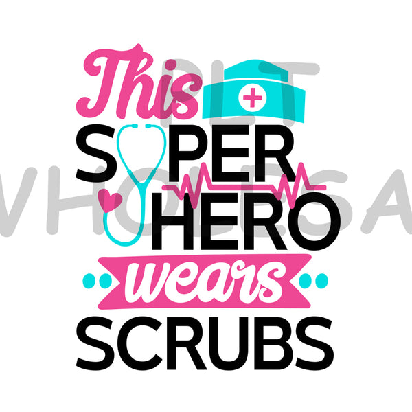 This Super Hero Wears Scrubs - Dye Sub Heat Transfer Sheet