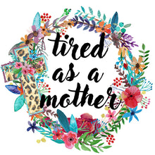Tired as a Mother - Dye Sub Heat Transfer Sheet