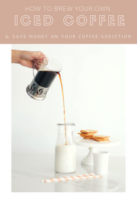 How To Brew Your Own Iced Coffee at Home That Will Save You Money On Your Coffee Habits!
