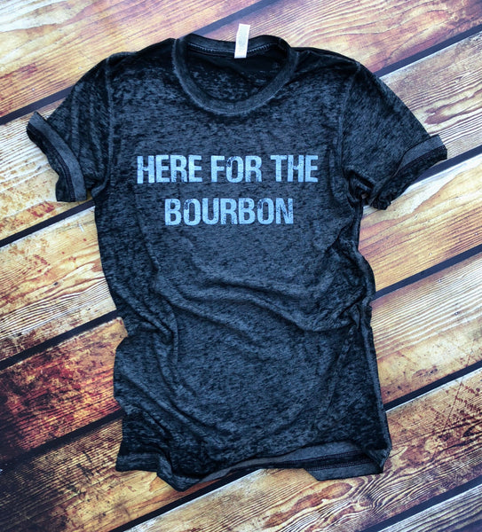 Here for the bourbon-Bourbon-Kentucky-Tennessee-Whiskey-Bourbon Trail-Graphic Tee-Apparl-Bella Canvas-Acid Wash-Tee-Black-Comfy-Comfortable-Kentucky-Bluegrass-Bluegrass State-Derby-Travel-Vacation