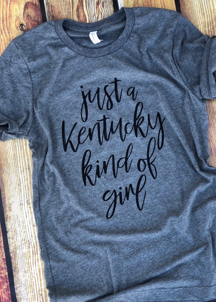 Just a Kentucky Kind of Girl-Kentucky-Kinda-Girl-Bluegrass state-Apparel-Womens-Unisex fit-Graphic Tee-Girl-Love-Home-Womes Clothing