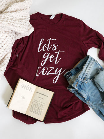 Lets Get Cozy-Long Sleeve-Tee-Fall-Cozy-Comfy-Apparel-Clothing-Mens-Women-Unisex fit-Burgundy-Graphic Tee-Winter-Fall-Autumn-Lazy Days-Reading-Let's-Sweaters