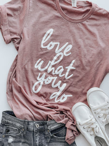 Love What You Do- Tshirt
