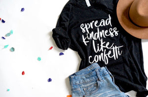 Spread Kindness like Confetti-Bella Canvas-Speckled-Graphic Tee-Apparel-Womens-Kindness Quote-Spread Kindness-Quote Shirt-Quotes-Graphic-for Women