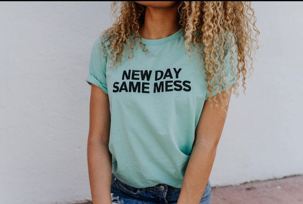 New Day Same Mess - Tshirt - Mint - Mini Collection - Inspirational