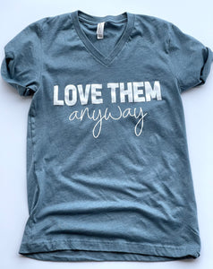 Love Them Anyway- Tshirt