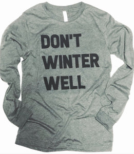 Don't Winter Well-Long Sleeve Tee-Shirt-Tshirt