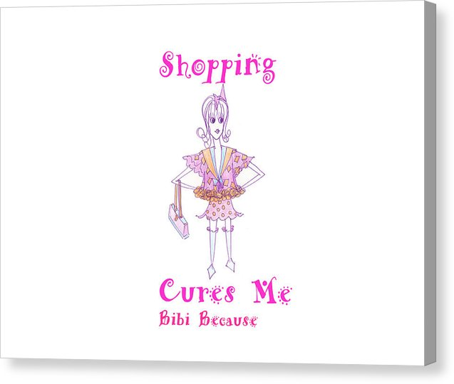 Shopping Cures Me Bibi Because - Canvas Print - Sharon Tatem