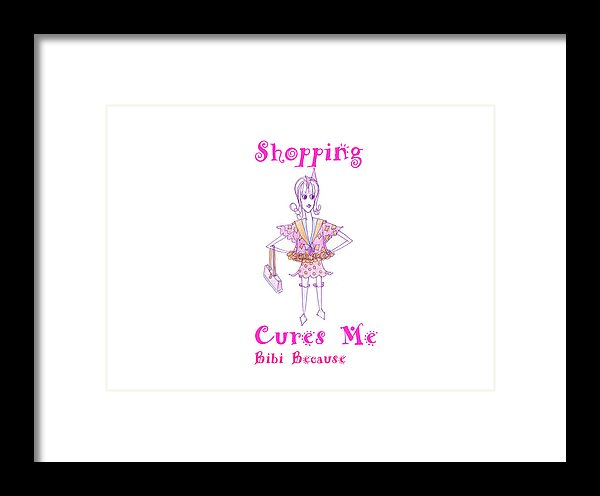 Shopping Cures Me Bibi Because - Framed Print - Sharon Tatem
