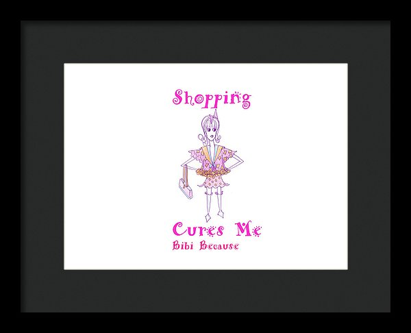 Shopping Cures Me Bibi Because - Framed Print - Sharon Tatem Fashion