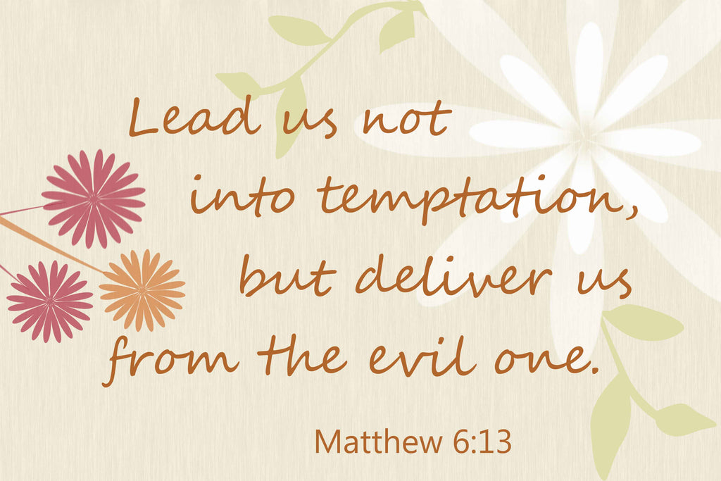 Lead us, Deliver us - Lord's Prayer Matt 6:13