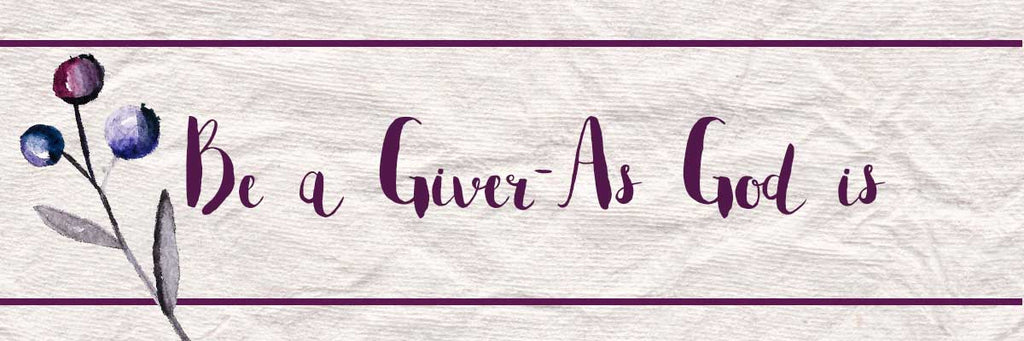 Be a Giver - As God is