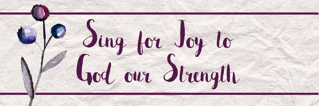 Sing for Joy to God our Strength
