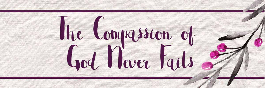 The Compassion of God Never Fails