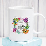 I Can Do All Things Through Him -  Philippians - White Mug 11 oz or 15 oz