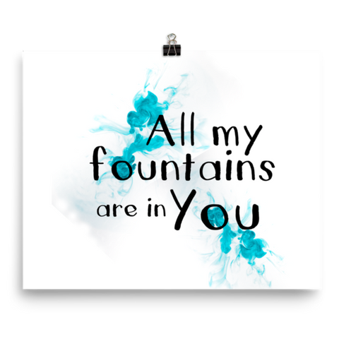 All my Fountains are in You - Downloadable Print