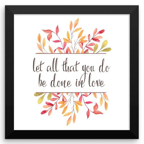 Let all that you do be done in Love - Framed Art Print