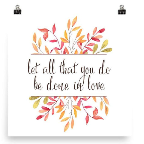 Let all that you do be done in Love - Poster Art Print