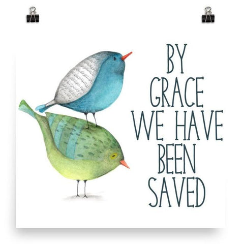 By Grace we have been Saved - Poster Art Print