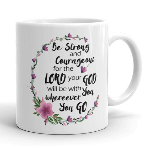 Be Strong and Courageous - White Mug 11 oz or 15 oz