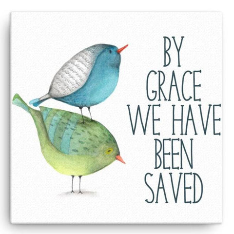 By Grace We Have Been Saved - Canvas Art Print
