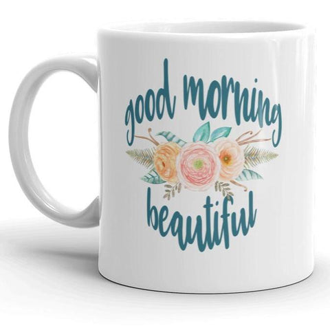 Good Morning Beautiful Mug (11 or 15 oz)