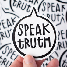 "Vinyl sticker of a speech bubble with the words, ""Speak Truth"" inside. Illustration by Kim Bonner of Make Lovely Things."