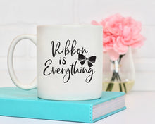 Ribbon is Everything Mug, Funny Mug Sayings, Crafting Mug, BeautifulMesh Coffee Mug