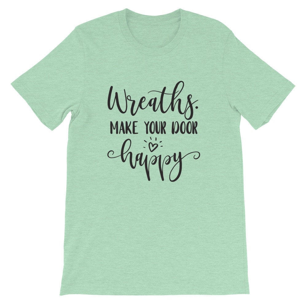 Wreaths Make Your Door Happy, Crafters Shirt, Crafting Tee, Short-Sleeve Unisex T-Shirt