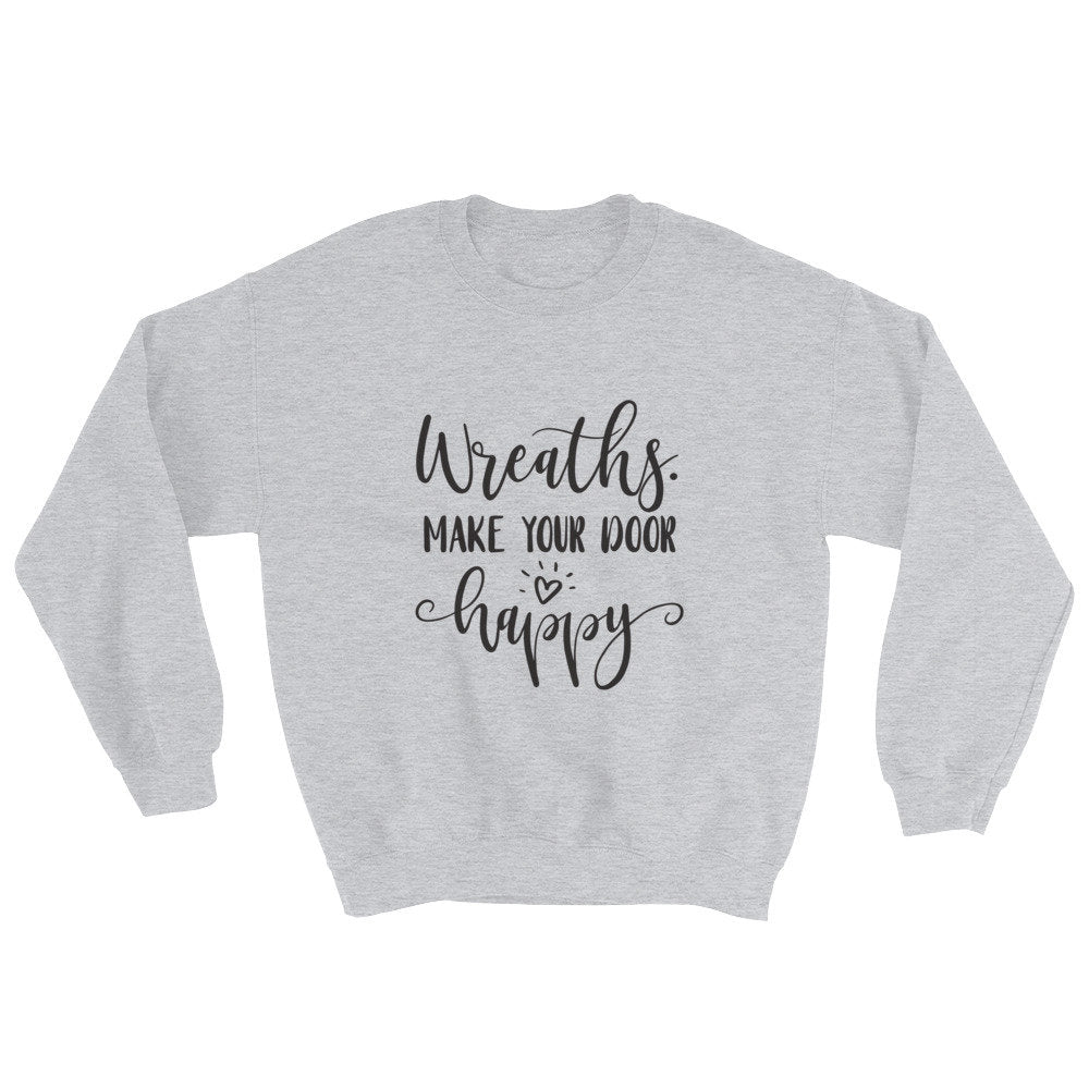 Craft Show Sweatshirt, Wreaths Make Your Door Happy, Crafting Shirt