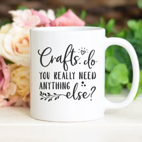 Crafts: Do you need anything else?, Crafting mug, Funny mug sayings, crafty coffee mug