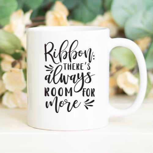 Ribbon: There's always room for more, crafty mug, funny sayings mug, BeautifulMesh mug