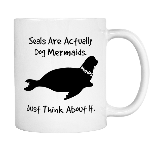 Seals Are Actually Dog Mermaids - 11 oz. Coffee Mug