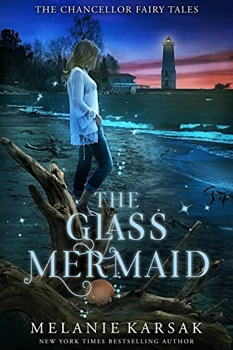 The Glass Mermaid: A Modern Fairy Tale Romance (The Chancellor Fairy Tales Book 1)