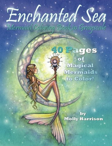 Enchanted Sea - Mermaid Coloring Book in Grayscale - Coloring Book for Grownups: A Mermaid Fantasy Coloring Book in Gray Scale by Molly Harrison