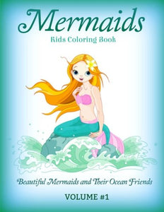 MERMAIDS: Kids Coloring Book: Beautiful Mermaids and Their Ocean Friends (Lovely Mermaid Coloring Book for Kids-Features Mermaids, dolphins, seashells) (Volume 1)