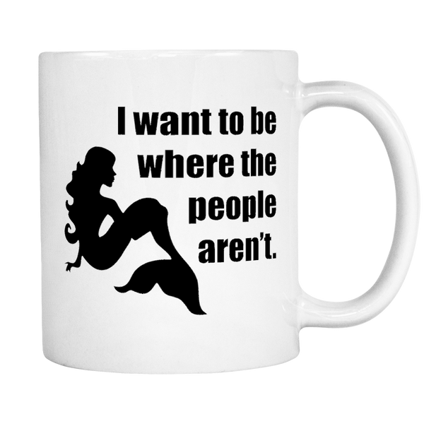 I Want To Be Where The People Aren't - 11 oz. Ceramic Coffee Mug