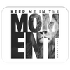 Keep Me In The Moment - Lion - Mousepad