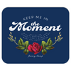 Keep Me In The Moment - Rose - Mousepad