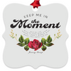 Keep Me In The Moment - Rose - Metal Ornaments
