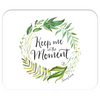 Keep Me In The Moment - Wreath - Mousepad