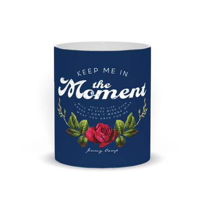 Keep Me In The Moment - Rose - Mug