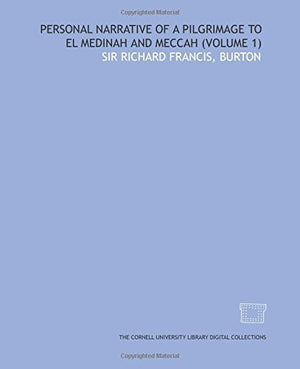 Personal Narrative of a Pilgrimage to El Medinah and Meccah: (V. 1 ) (1857)
