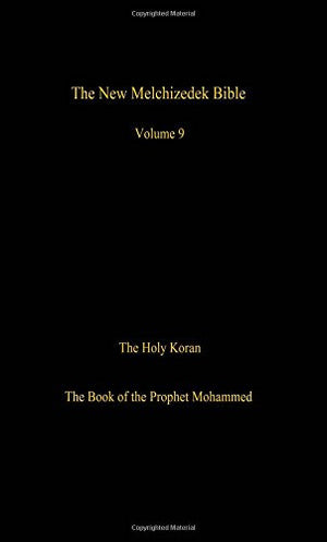 The New Melchizedek Bible, Volume 9: The Holy Koran