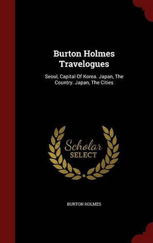 Burton Holmes Travelogues: Seoul, Capital Of Korea. Japan, The Country. Japan, The Cities
