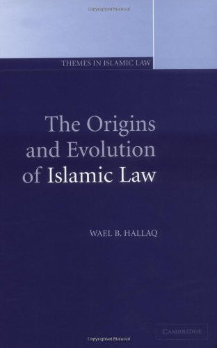 The Origins and Evolution of Islamic Law (Themes in Islamic Law)