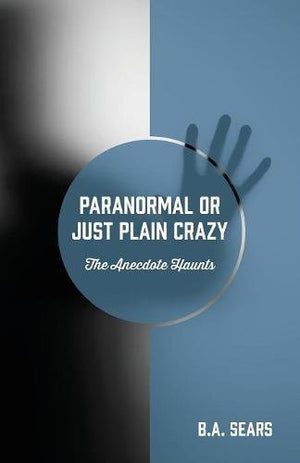 Paranormal or Just Plain Crazy: The Anecdote Haunts