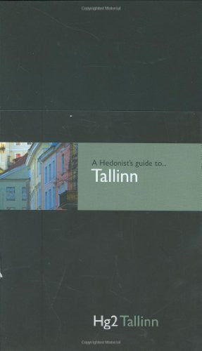 Hedonist's Guide To Tallinn 1st Edition (A Hedonist's Guide to...)